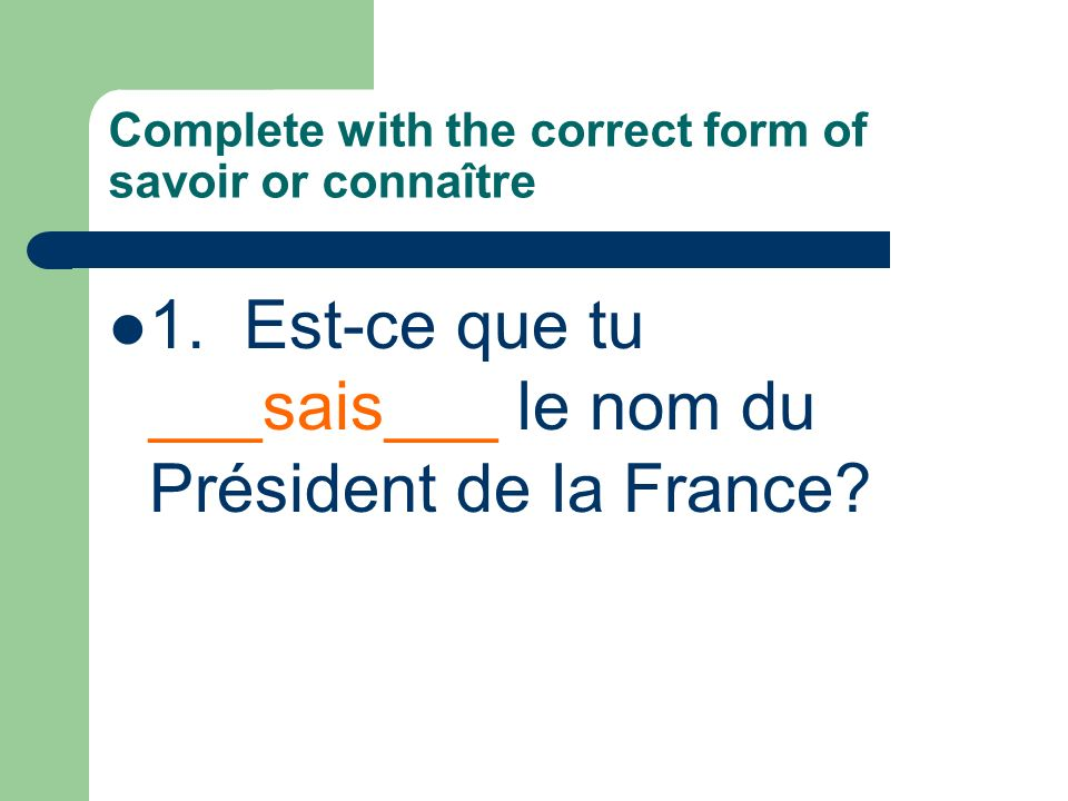 Complete with the correct form of savoir or connaître 1.