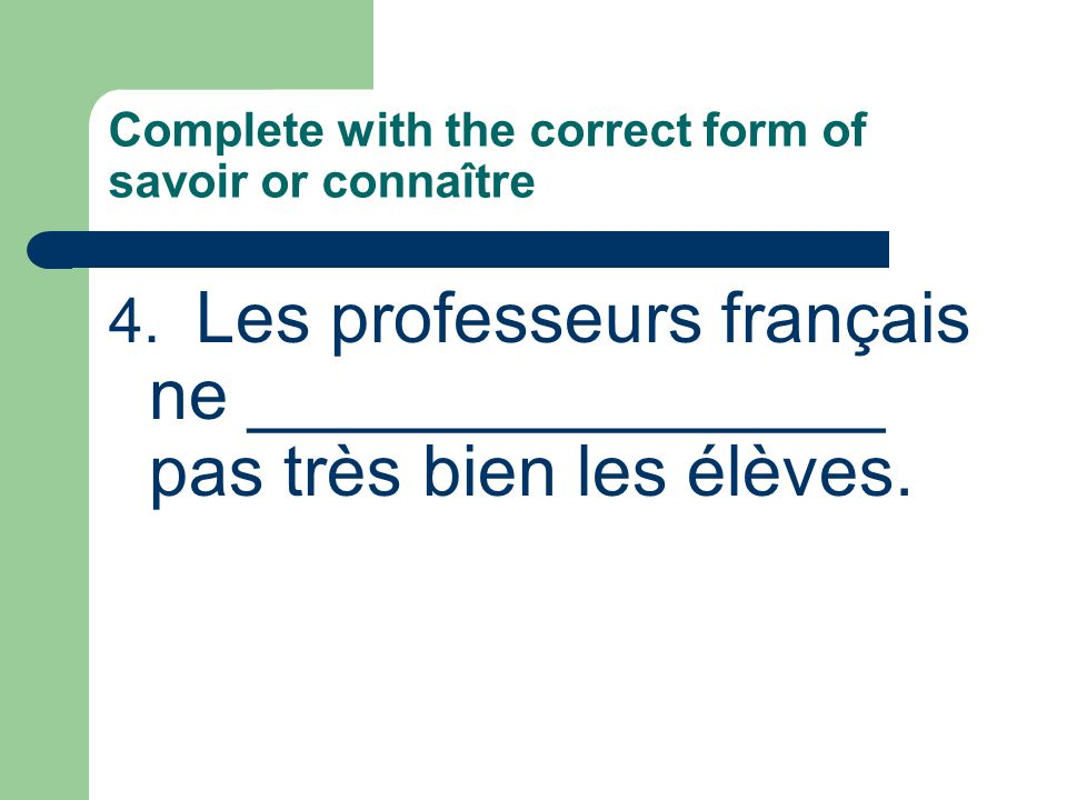 Complete with the correct form of savoir or connaître 6.