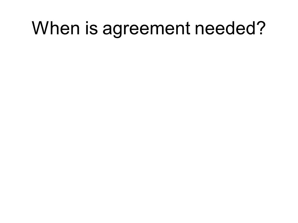 When is agreement needed?