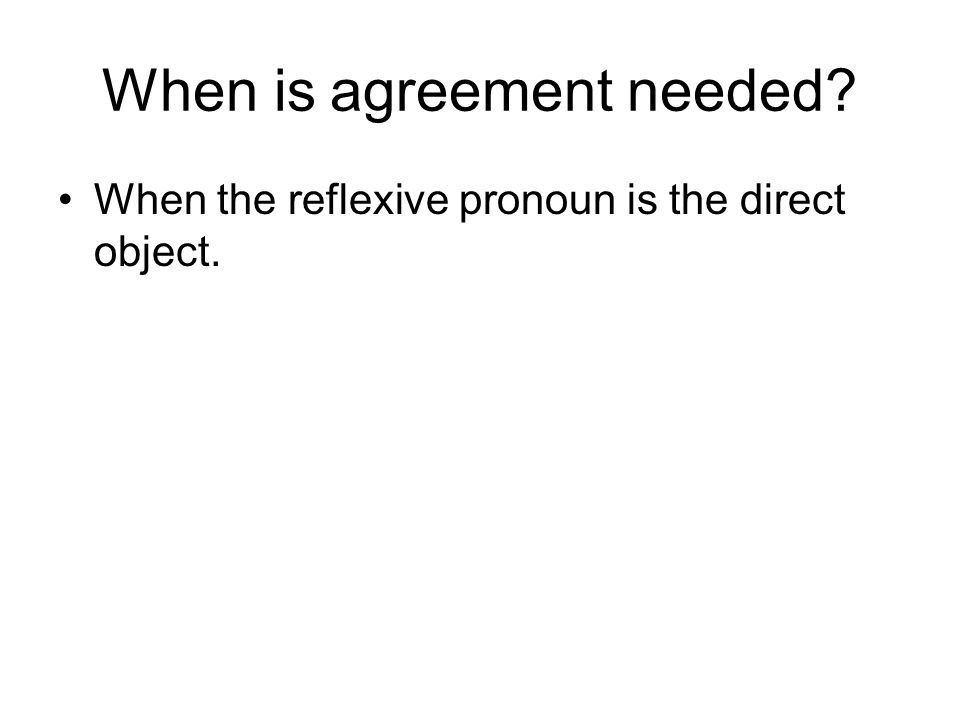 When the reflexive pronoun is the direct object.