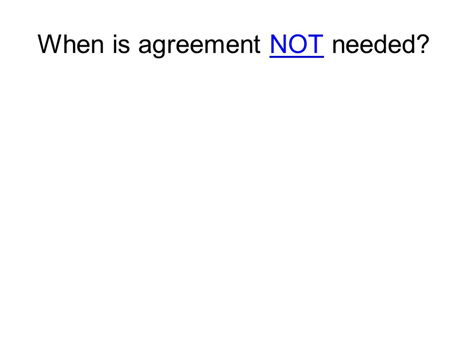 When is agreement NOT needed