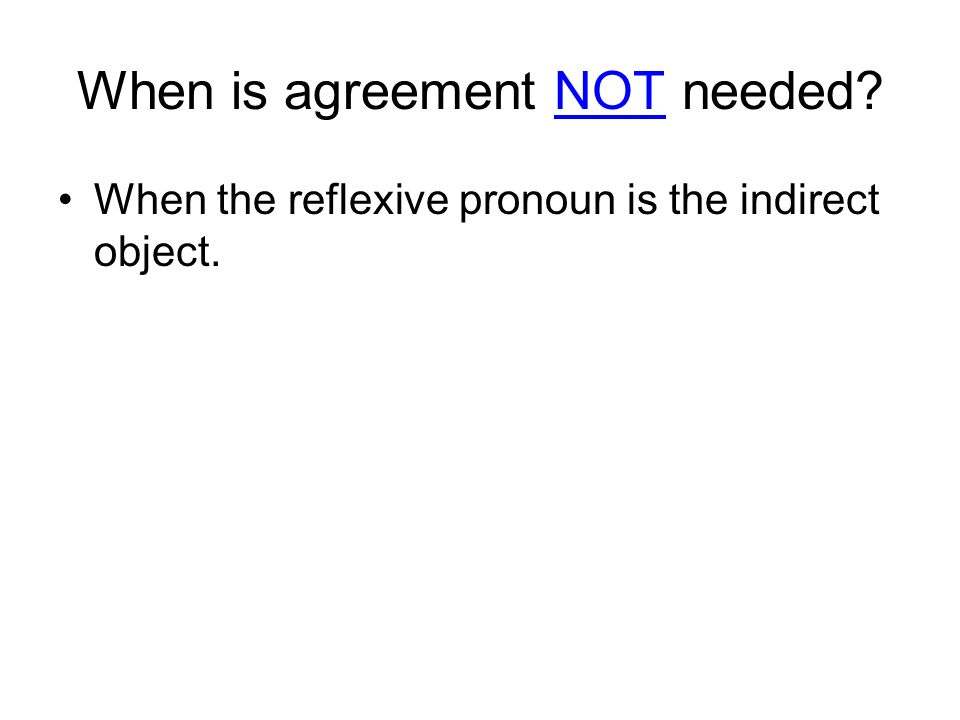 When the reflexive pronoun is the indirect object.
