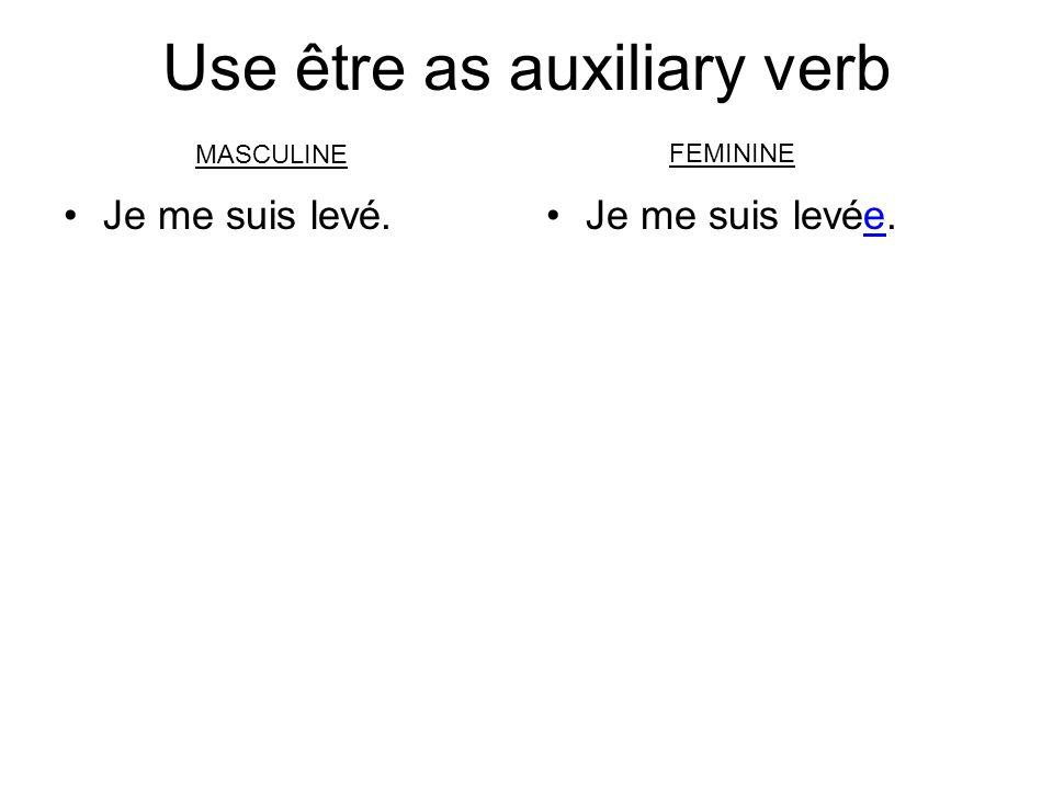 Use être as auxiliary verb Je me suis levé.Je me suis levée. MASCULINE FEMININE