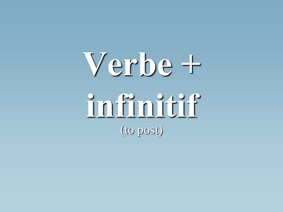 Verbe + infinitif (to post)