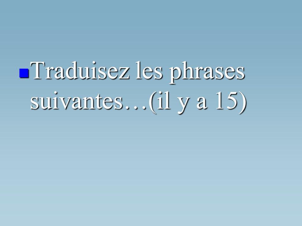 Traduisez les phrases suivantes…(il y a 15) Traduisez les phrases suivantes…(il y a 15)