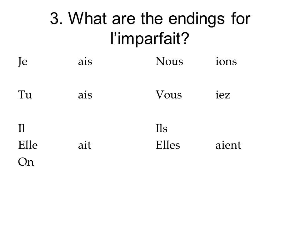 3. What are the endings for limparfait? Jeais Tuais Il Elleait On Nousions Vousiez Ils Ellesaient