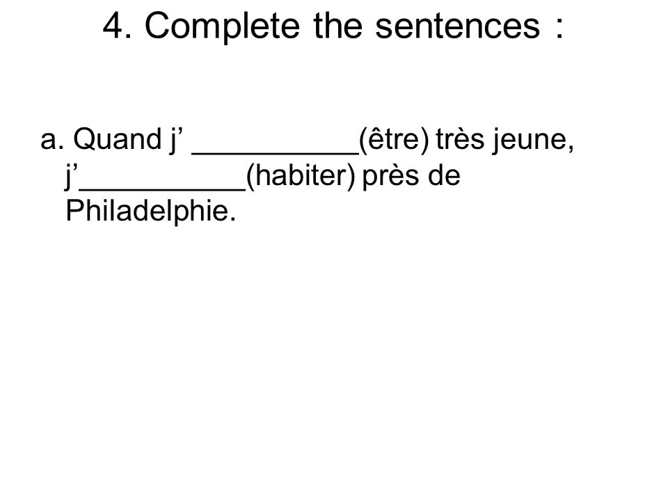 4. Complete the sentences : a.