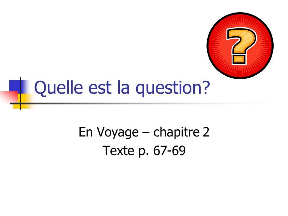Quelle est la question? En Voyage – chapitre 2 Texte p. 67-69