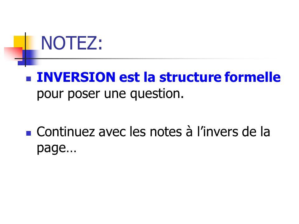 NOTEZ: INVERSION est la structure formelle pour poser une question. Continuez avec les notes à linvers de la page…