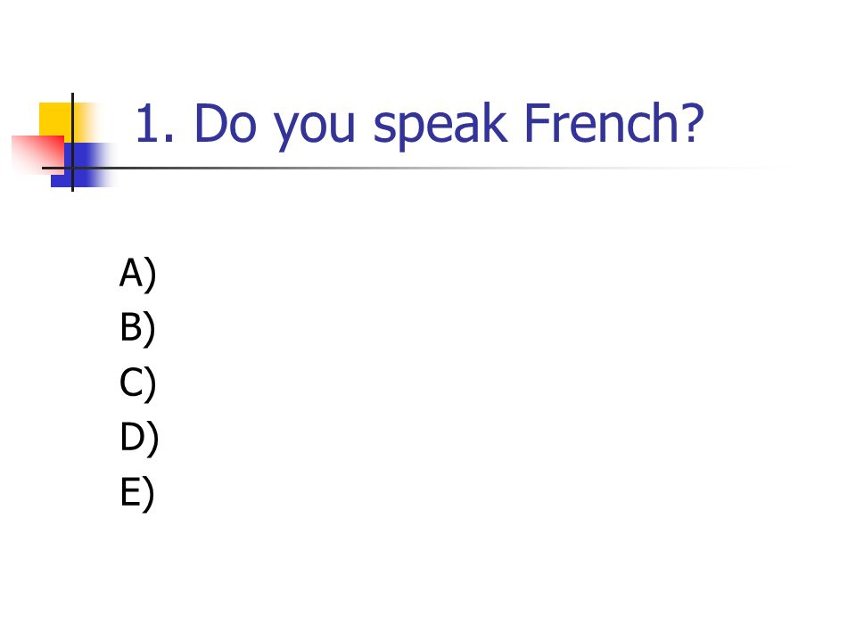 1. Do you speak French? A) B) C) D) E)