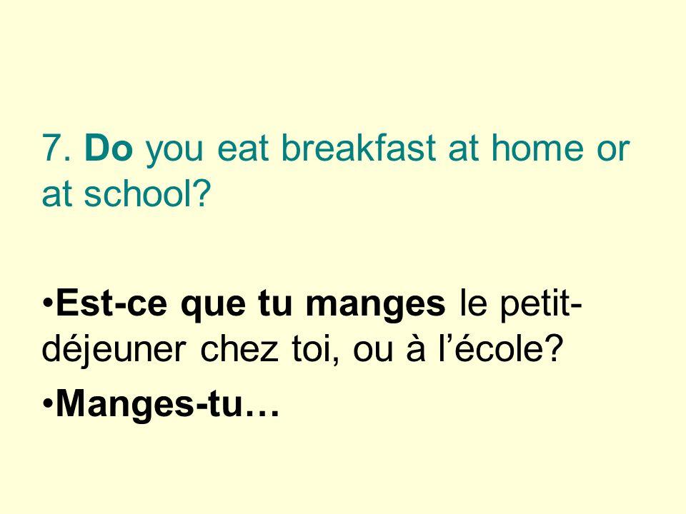 Est-ce que tu manges le petit- déjeuner chez toi, ou à lécole Manges-tu…