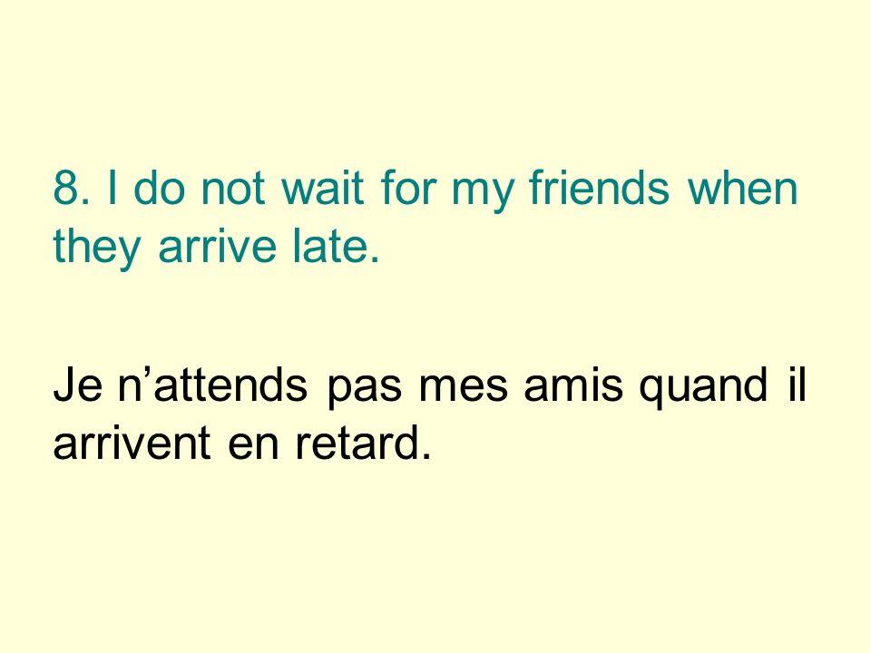 Je nattends pas mes amis quand il arrivent en retard.