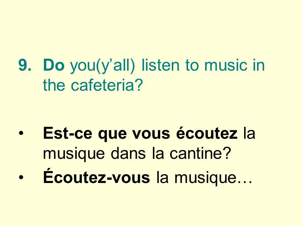 Est-ce que vous écoutez la musique dans la cantine Écoutez-vous la musique…