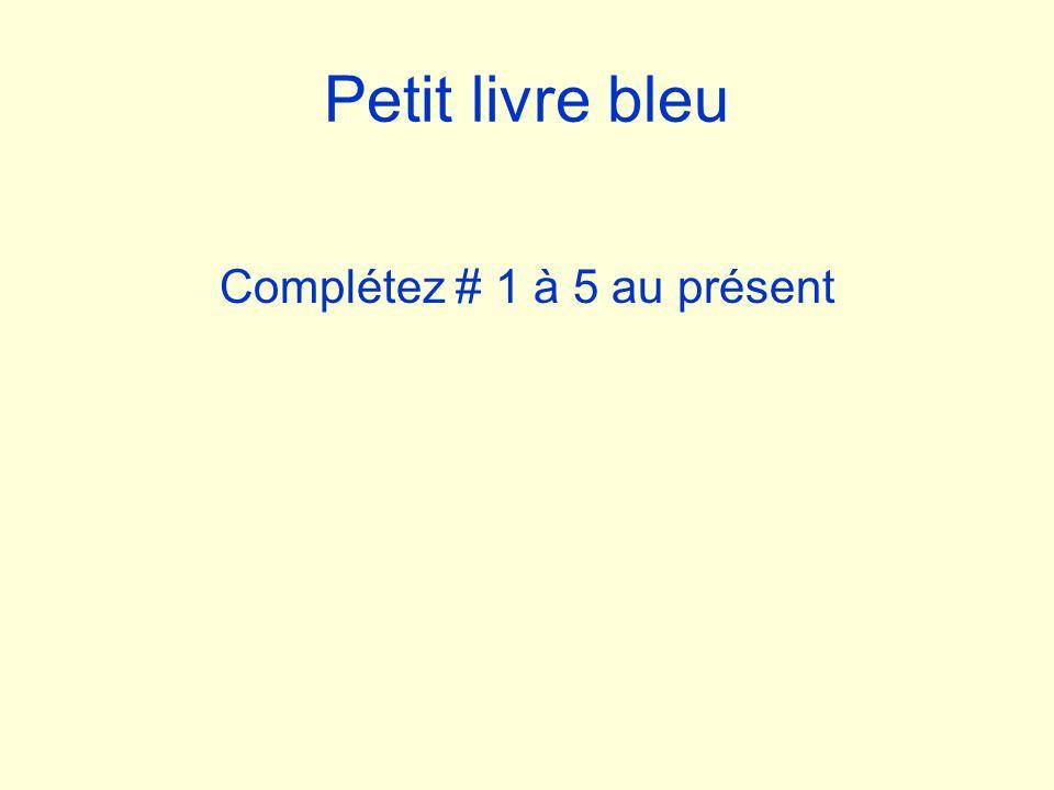 Petit livre bleu Complétez # 1 à 5 au présent