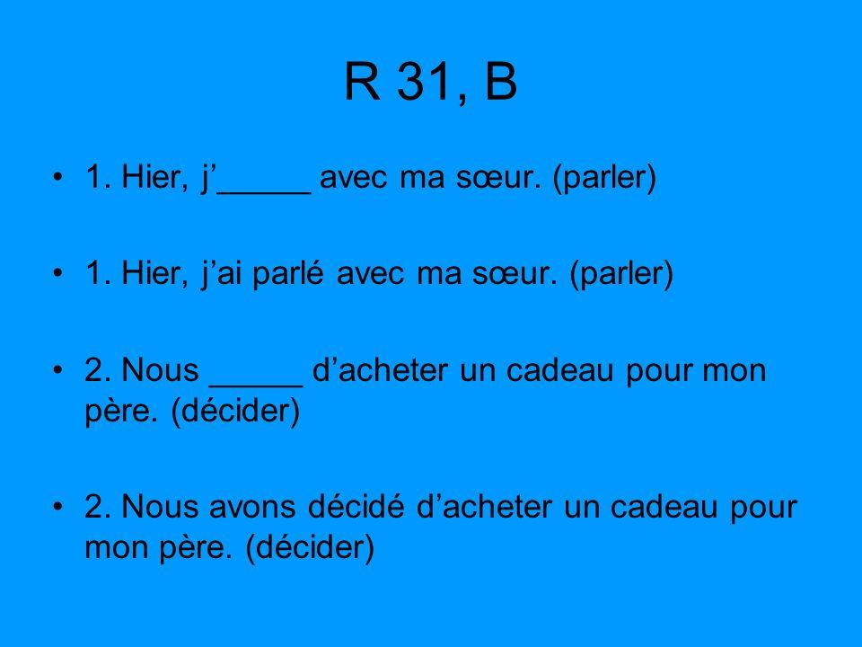 R 31, B 1. Hier, j_____ avec ma sœur. (parler) 1.