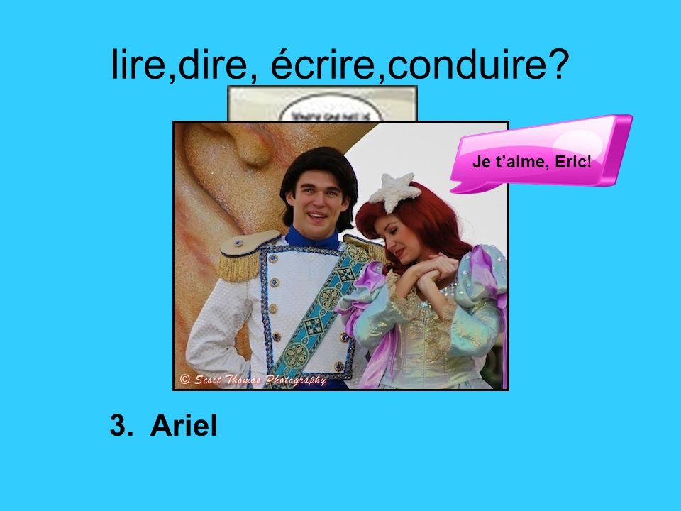 lire,dire, écrire,conduire 3. Ariel Je taime, Eric!