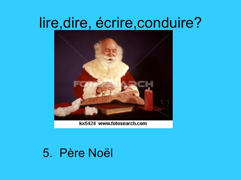 lire,dire, écrire,conduire? 5. Père Noël