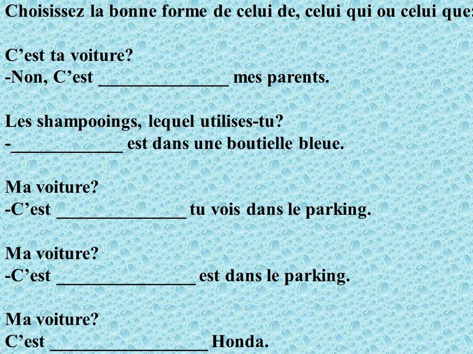 Choisissez la bonne forme de celui de, celui qui ou celui que: Cest ta voiture.