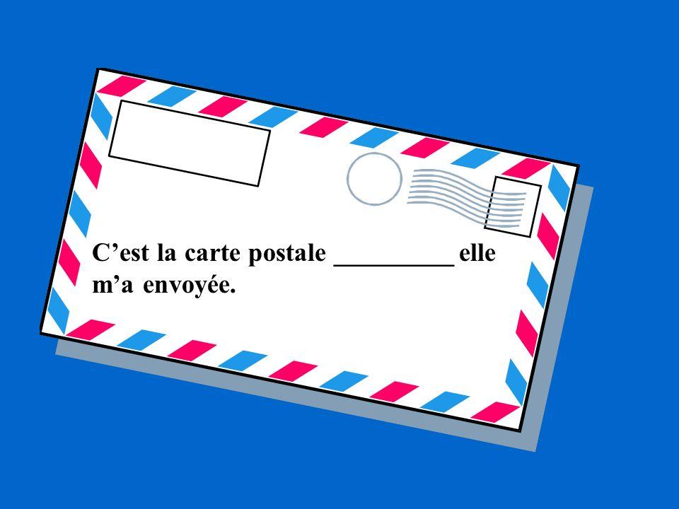 Cest la carte postale _________ elle ma envoyée.