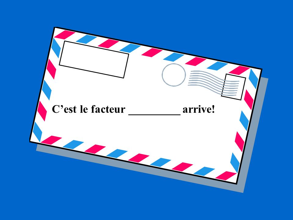 Cest le facteur _________ arrive!