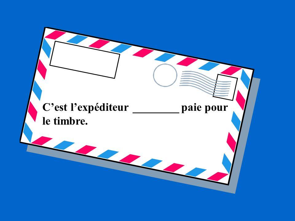 . Cest lexpéditeur ________ paie pour le timbre.