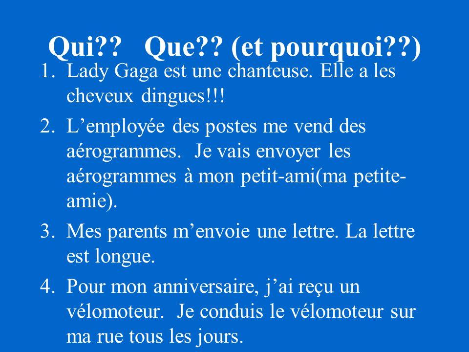Qui?? Que?? (et pourquoi??) 1.Lady Gaga est une chanteuse. Elle a les cheveux dingues!!! 2.Lemployée des postes me vend des aérogrammes. Je vais envoy