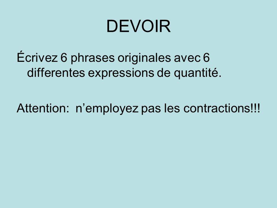 DEVOIR Écrivez 6 phrases originales avec 6 differentes expressions de quantité.