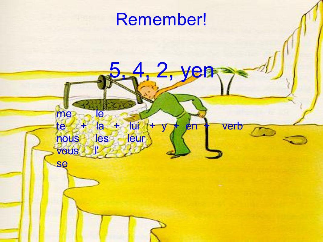 Remember! 5, 4, 2, yen me le te + la + lui + y + en + verb nous les leur vous l se
