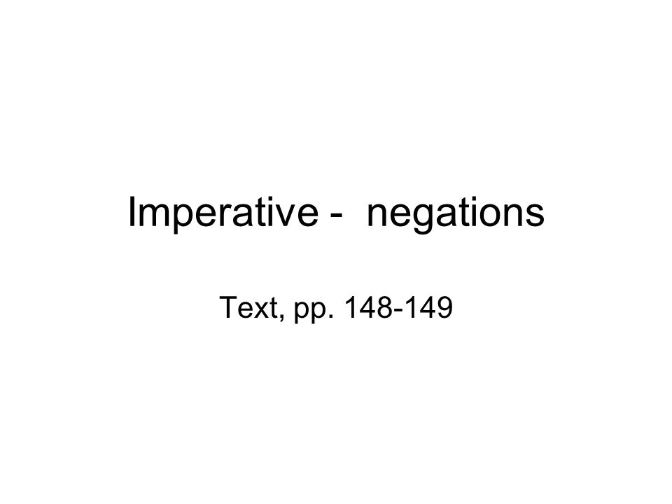 Imperative - negations Text, pp. 148-149
