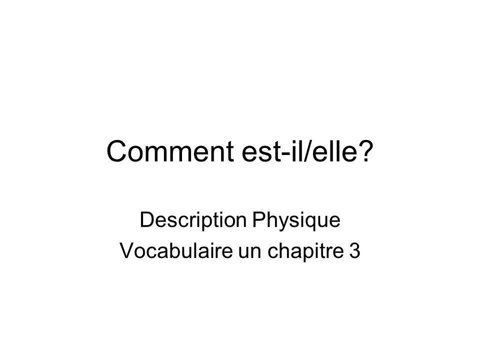 Comment est-il/elle? Description Physique Vocabulaire un chapitre 3