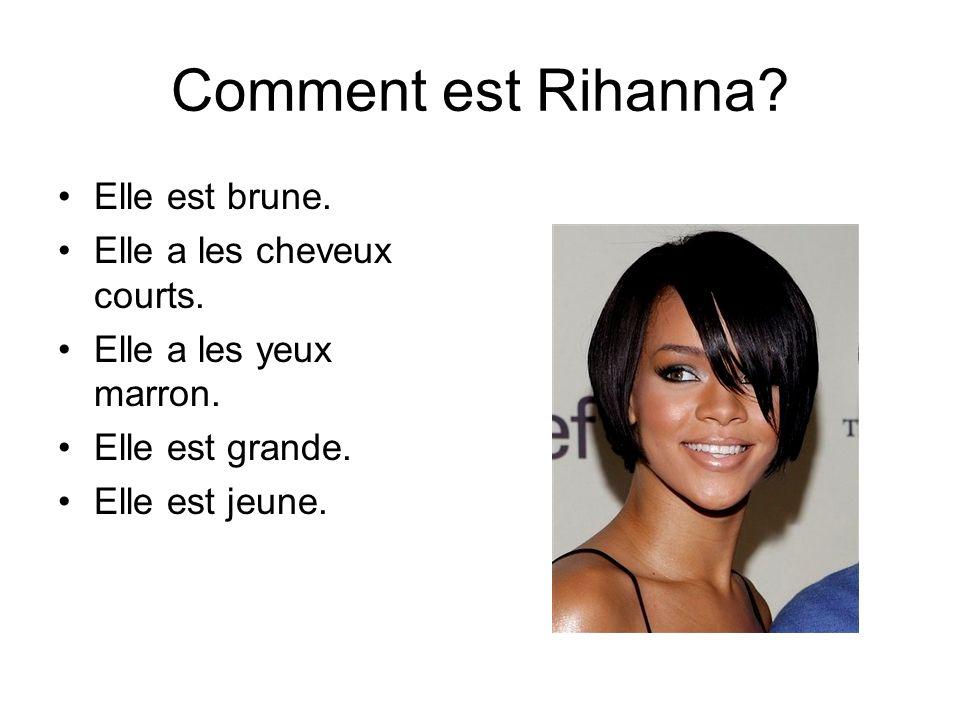 Comment est Rihanna? Elle est brune. Elle a les cheveux courts. Elle a les yeux marron. Elle est grande. Elle est jeune.