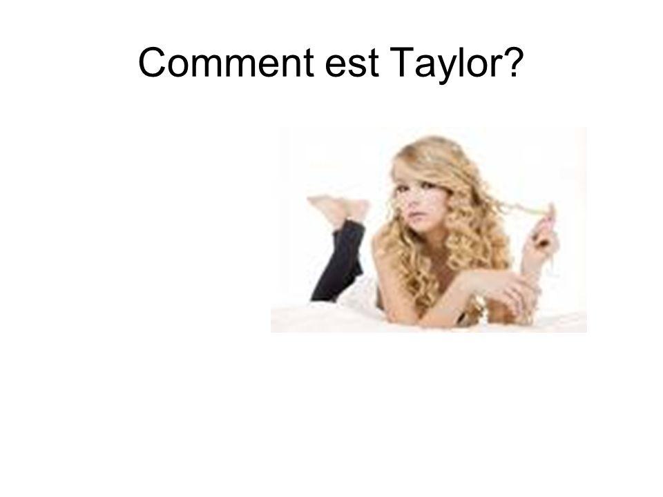 Comment est Taylor?