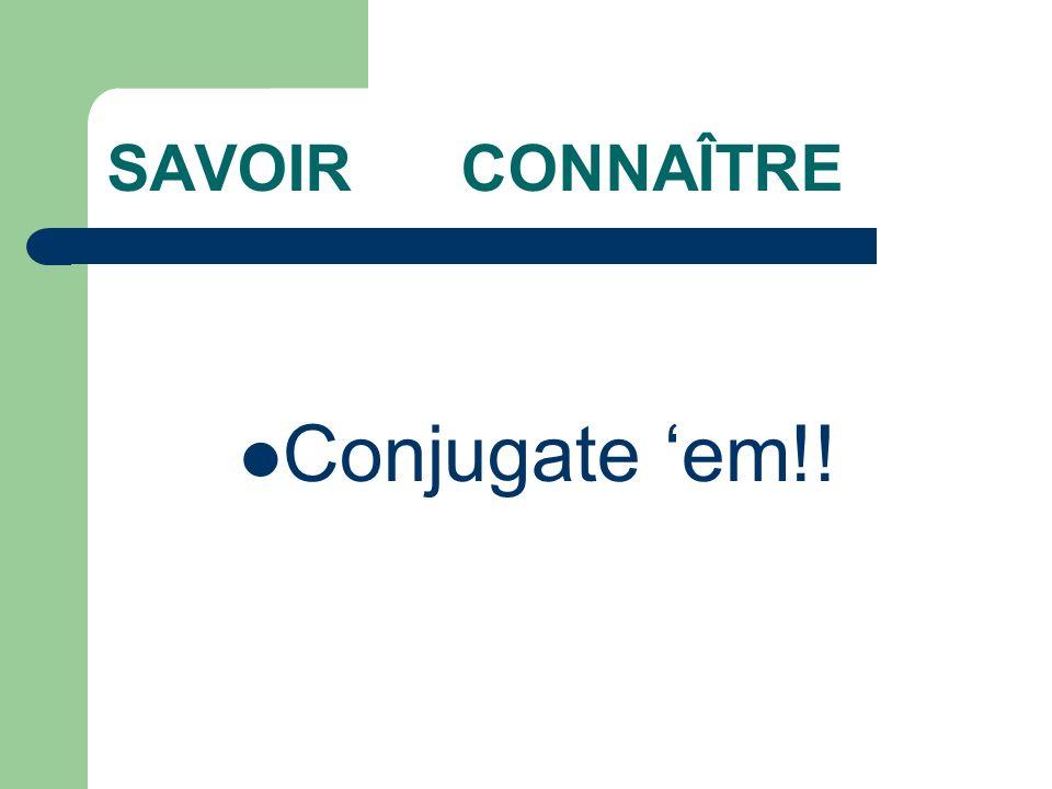 SAVOIR CONNAÎTRE Conjugate em!!
