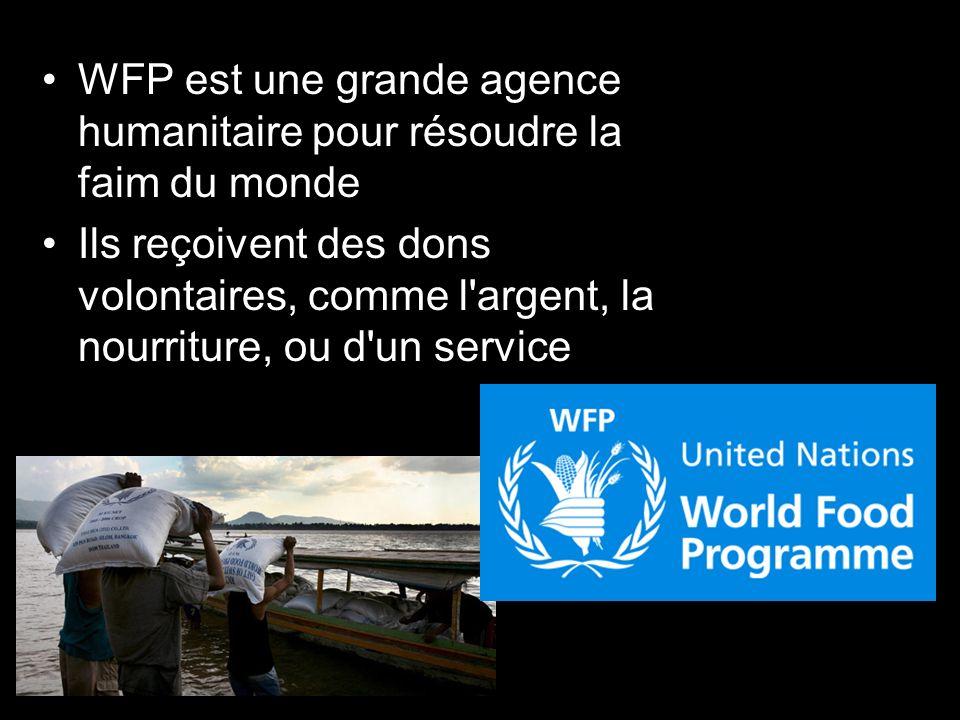 WFP est une grande agence humanitaire pour résoudre la faim du monde Ils reçoivent des dons volontaires, comme l argent, la nourriture, ou d un service