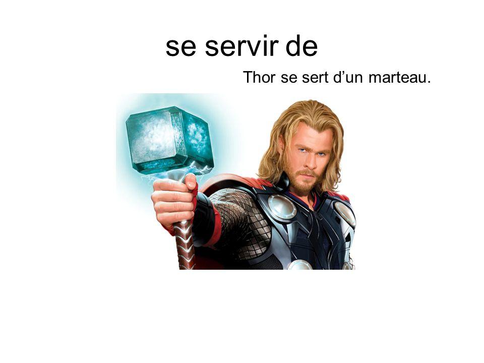 se servir de Thor se sert dun marteau.