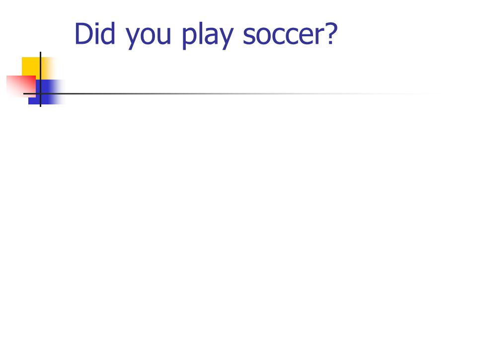 Did you play soccer?