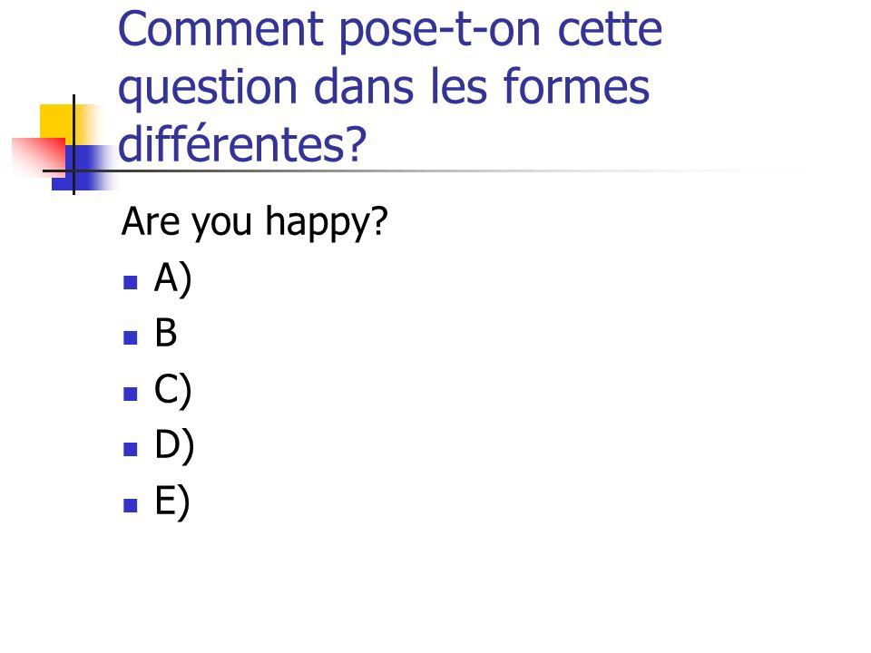 Are you happy.A) Tu es content. B Est-ce que tu es content.