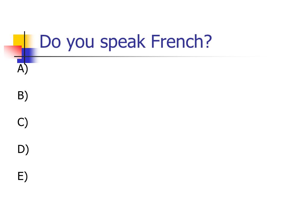 Do you speak French? A) B) C) D) E)