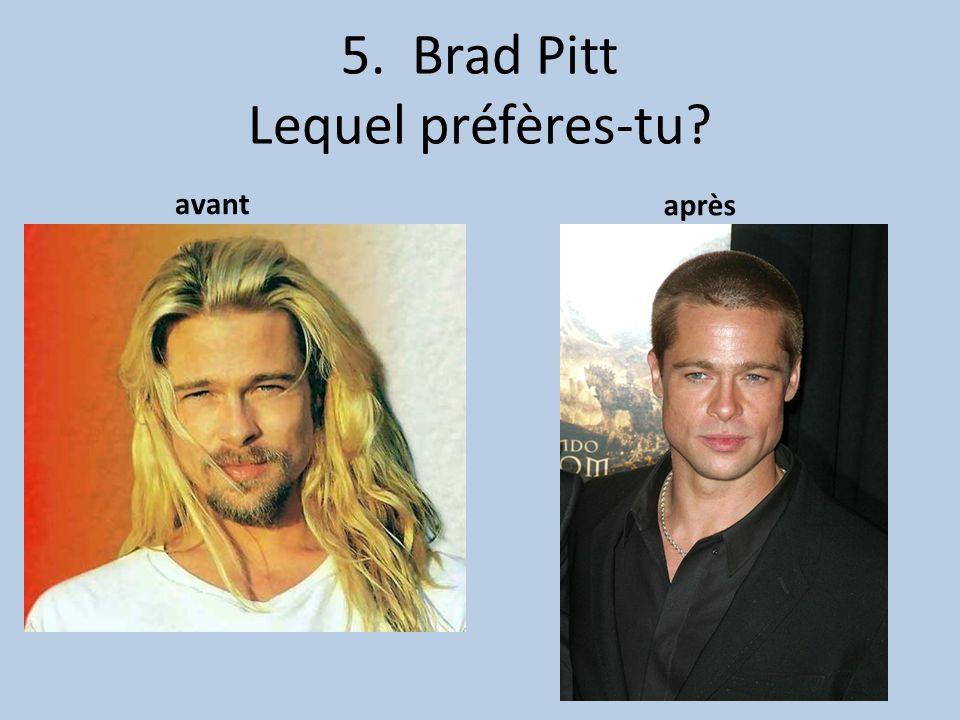 5. Brad Pitt Lequel préfères-tu? avant après