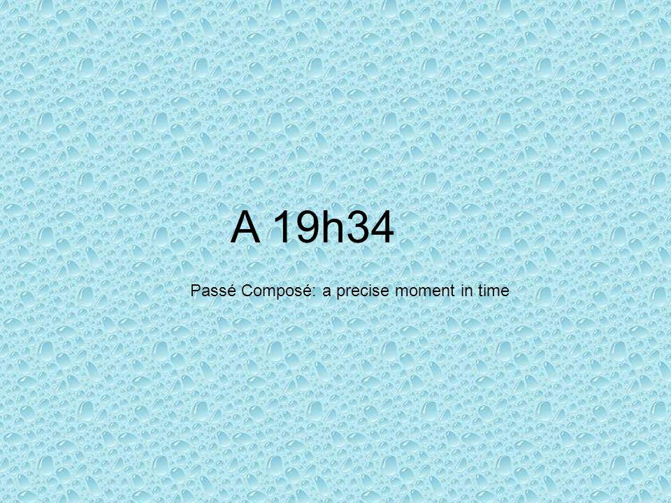 A 19h34 Passé Composé: a precise moment in time