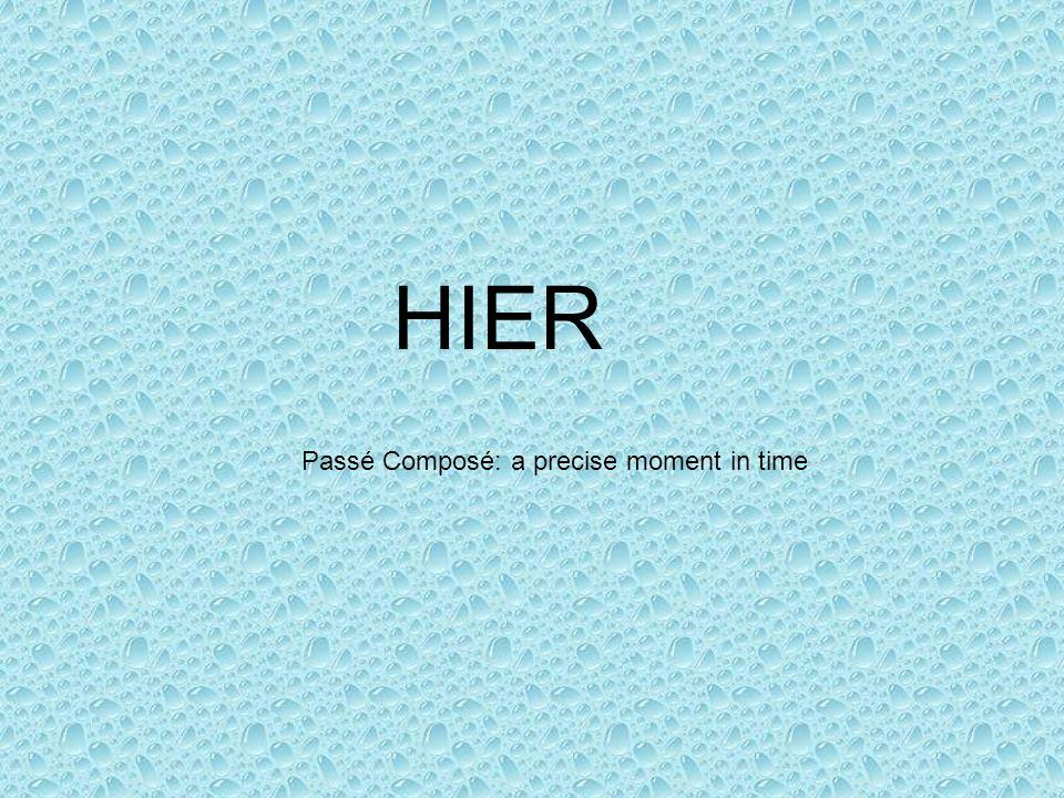 HIER Passé Composé: a precise moment in time