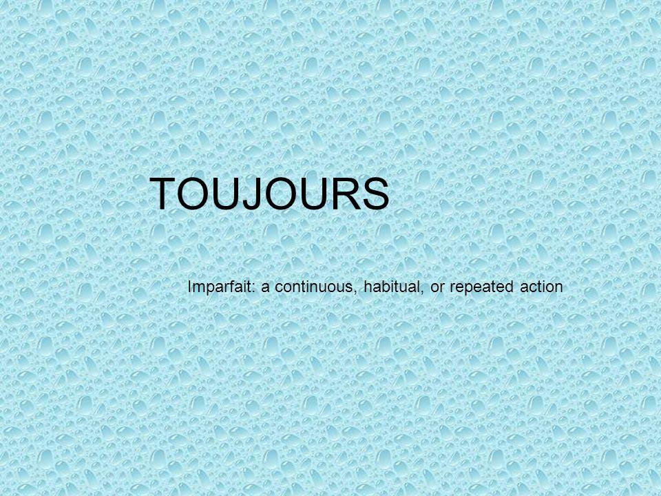 TOUTES LES SEMAINES Imparfait: a continuous, habitual, or repeated action
