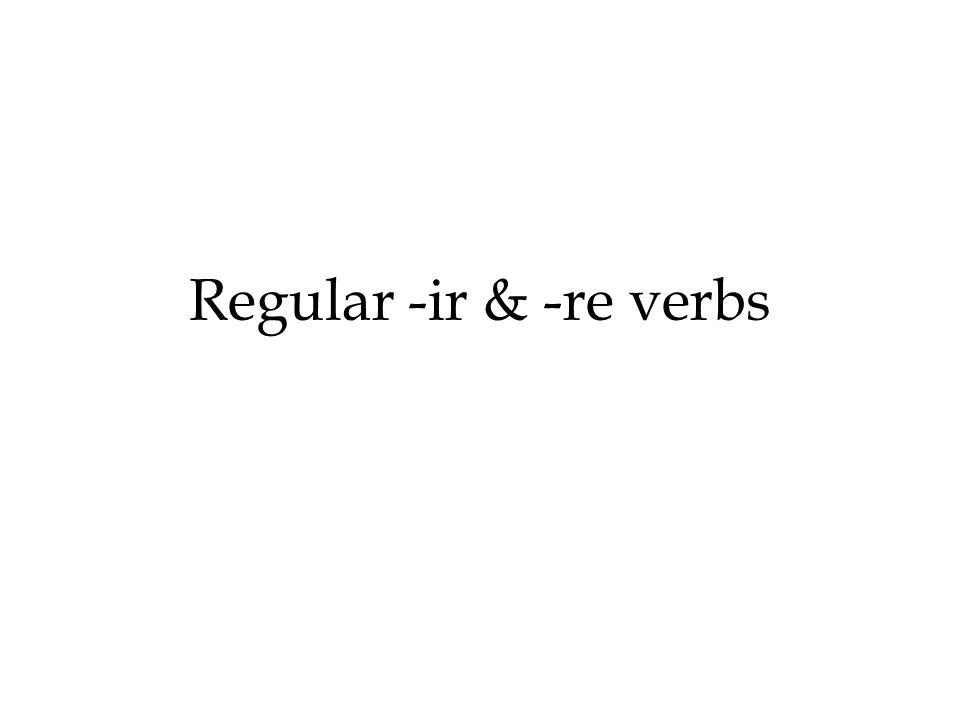 Regular -ir & -re verbs
