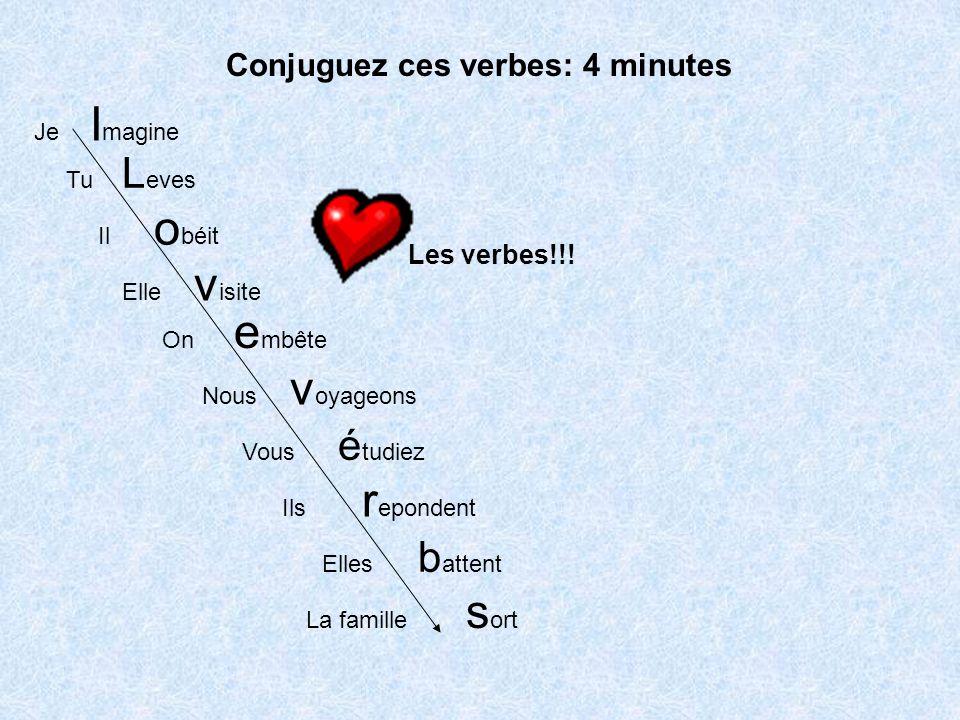 Je Tu Il Elle On Nous Vous Ils Elles La famille I magine L eves o béit v isite e mbête v oyageons é tudiez r epondent b attent s ort Conjuguez ces verbes: 4 minutes Les verbes!!!