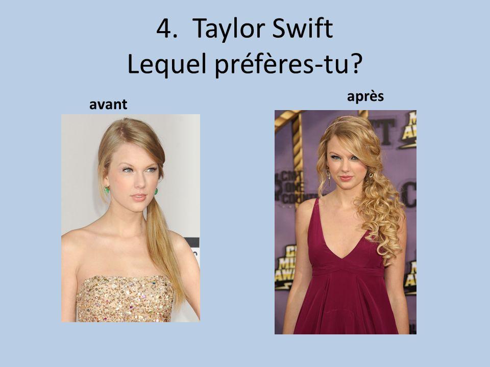 4. Taylor Swift Lequel préfères-tu avant après