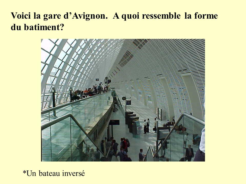 Voici la gare dAvignon. A quoi ressemble la forme du batiment *Un bateau inversé