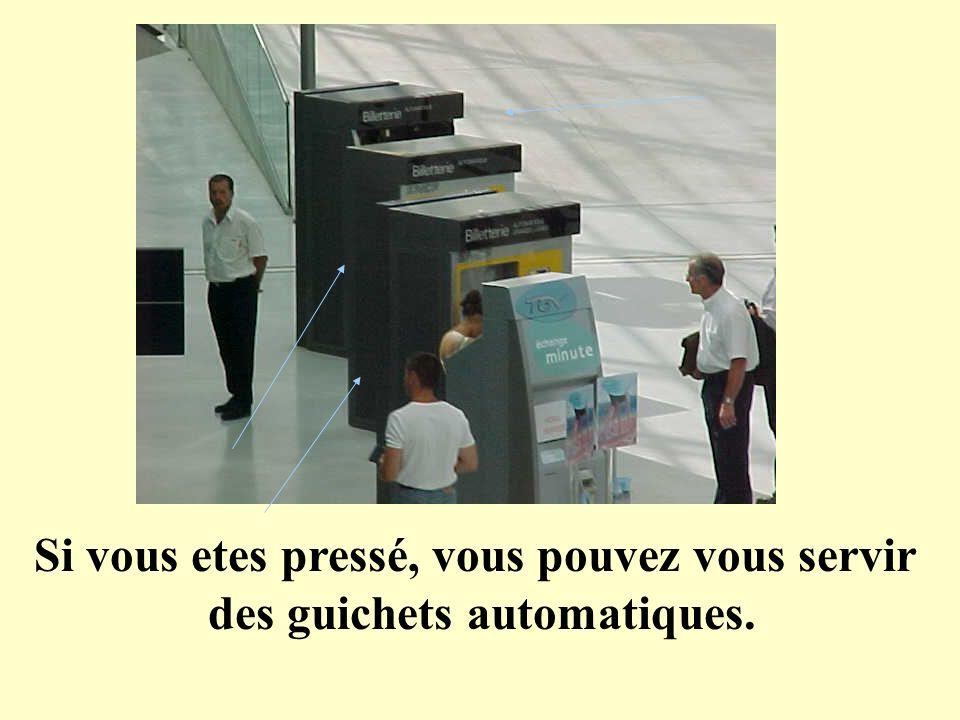 Si vous etes pressé, vous pouvez vous servir des guichets automatiques.