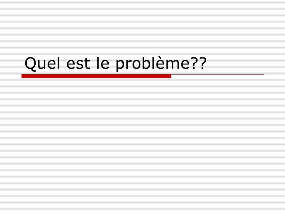 Quel est le problème??