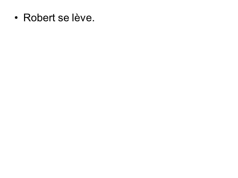 Robert se lève.
