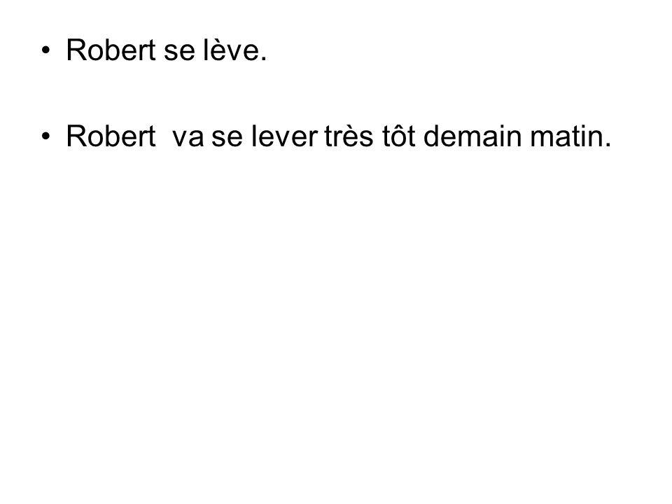 Robert va se lever très tôt demain matin.